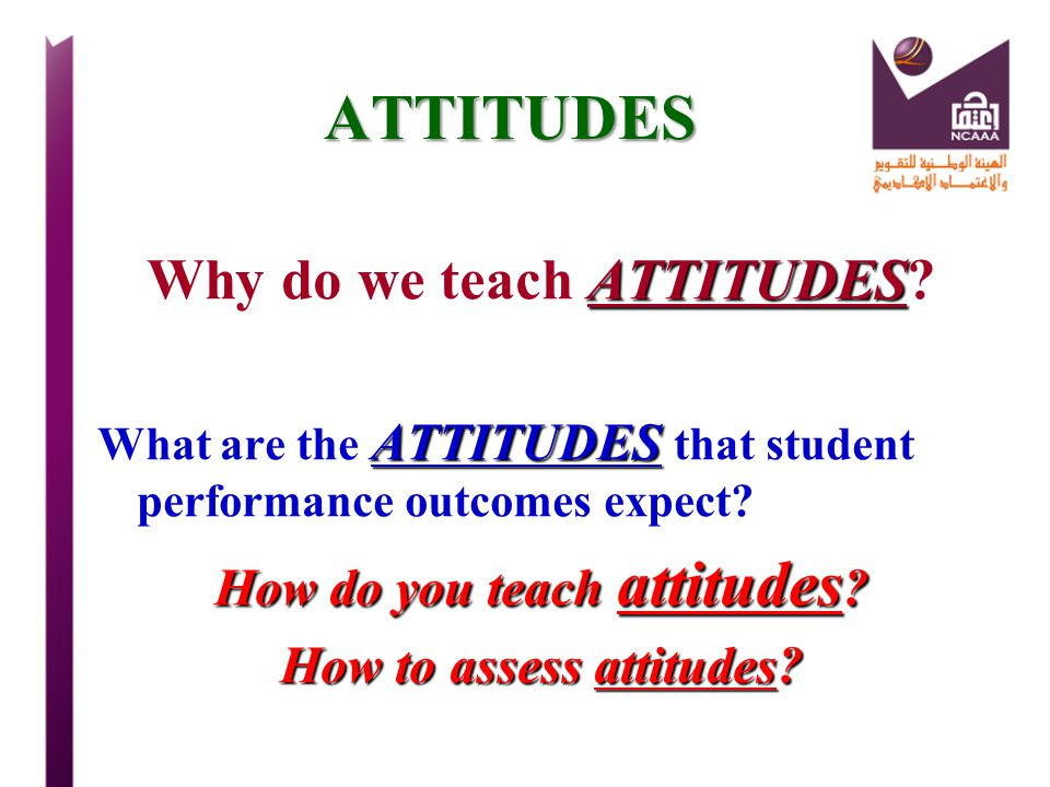 ATTITUDES Why do we teach ATTITUDES How do you teach attitudes