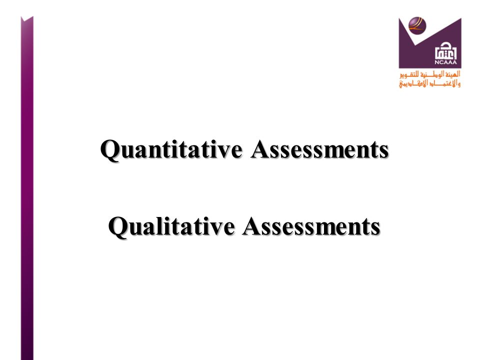 Quantitative Assessments Qualitative Assessments
