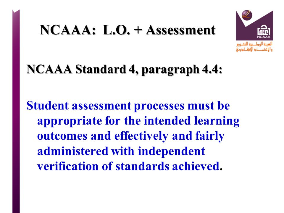 NCAAA: L.O. + Assessment NCAAA Standard 4, paragraph 4.4: