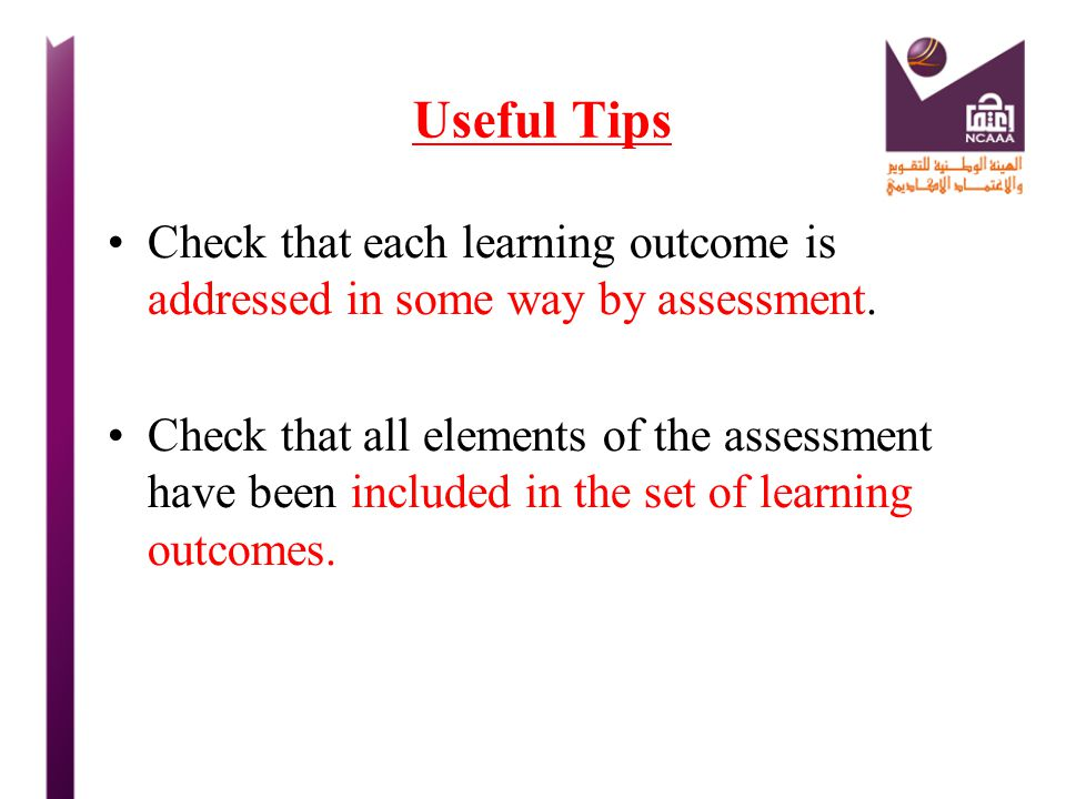 Useful Tips Check that each learning outcome is addressed in some way by assessment.