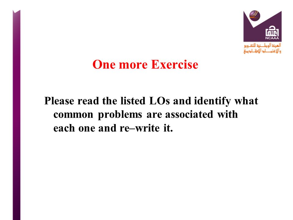 One more Exercise Please read the listed LOs and identify what common problems are associated with each one and re–write it.