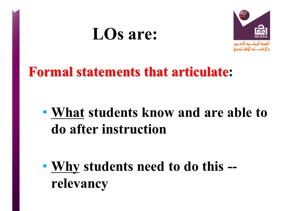 LOs are: Formal statements that articulate: