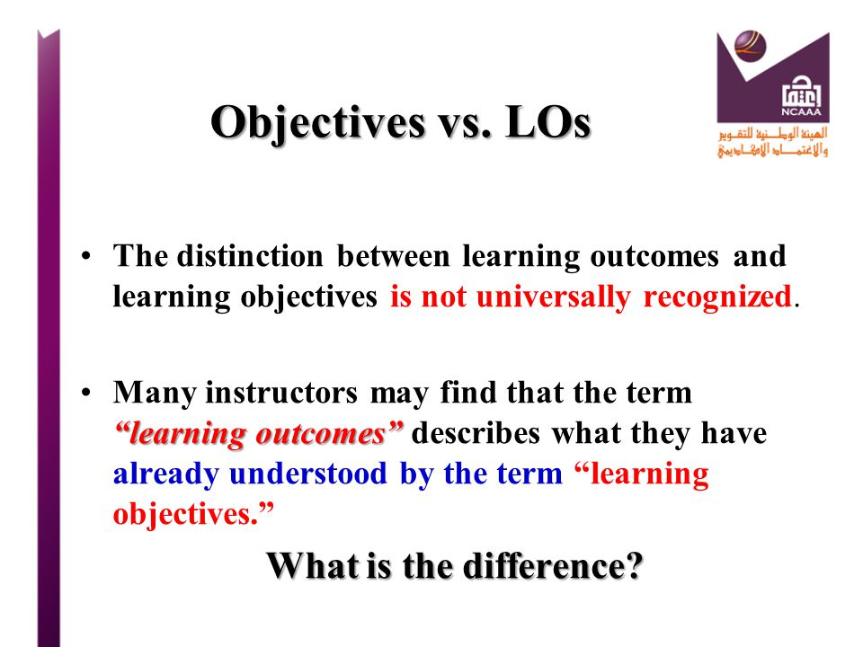 Objectives vs. LOs What is the difference