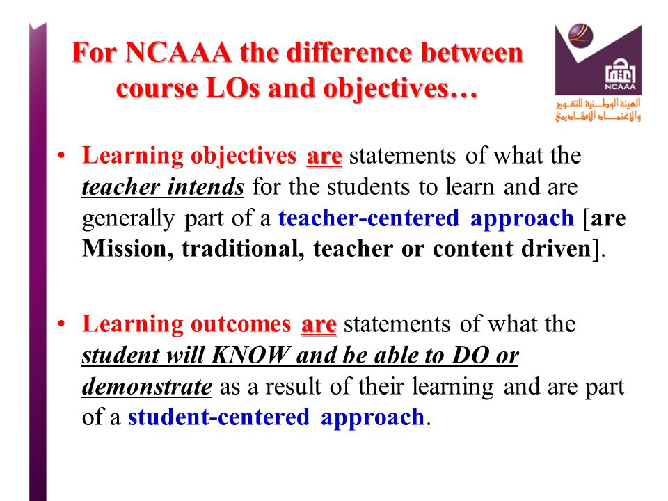 For NCAAA the difference between course LOs and objectives…