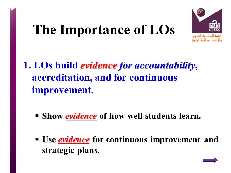 The Importance of LOs 1. LOs build evidence for accountability, accreditation, and for continuous improvement.