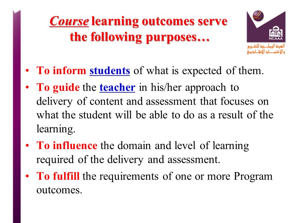 Course learning outcomes serve the following purposes…