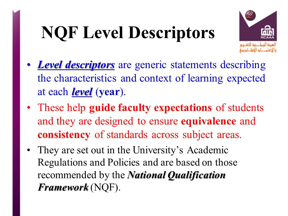 NQF Level Descriptors Level descriptors are generic statements describing the characteristics and context of learning expected at each level (year).