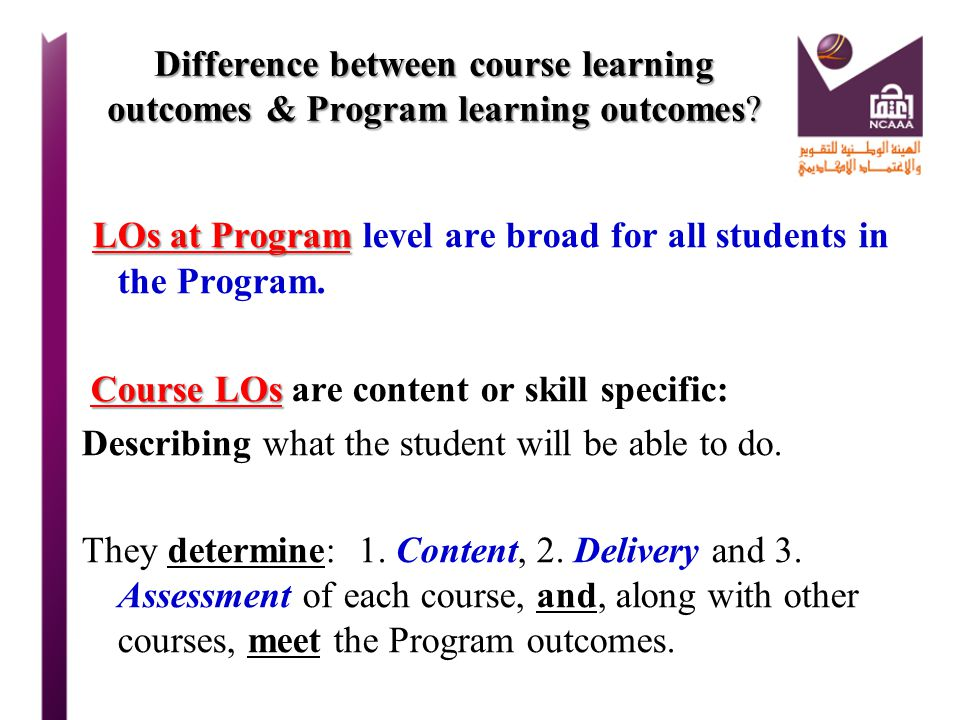 LOs at Program level are broad for all students in the Program.