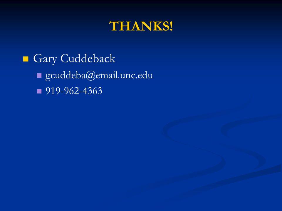 THANKS! Gary Cuddeback gcuddeba@email.unc.edu 919-962-4363