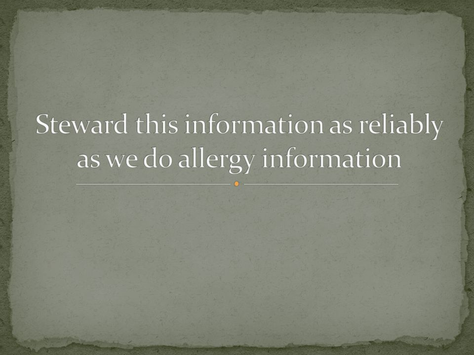 Steward this information as reliably as we do allergy information