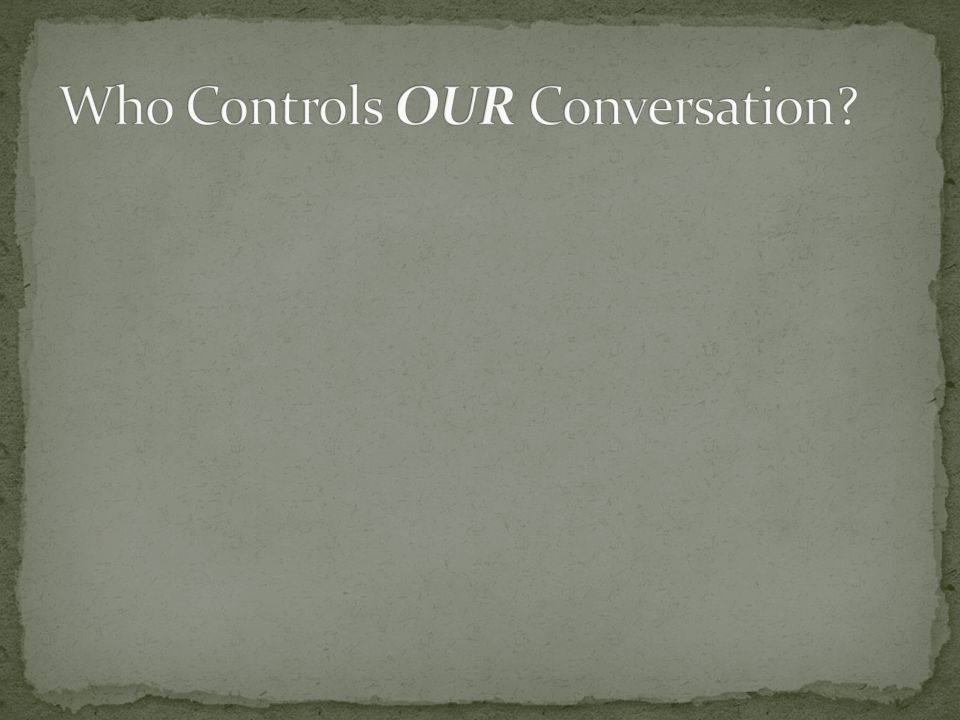 Who Controls OUR Conversation