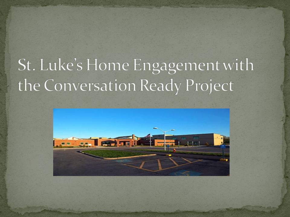 St. Luke's Home Engagement with the Conversation Ready Project