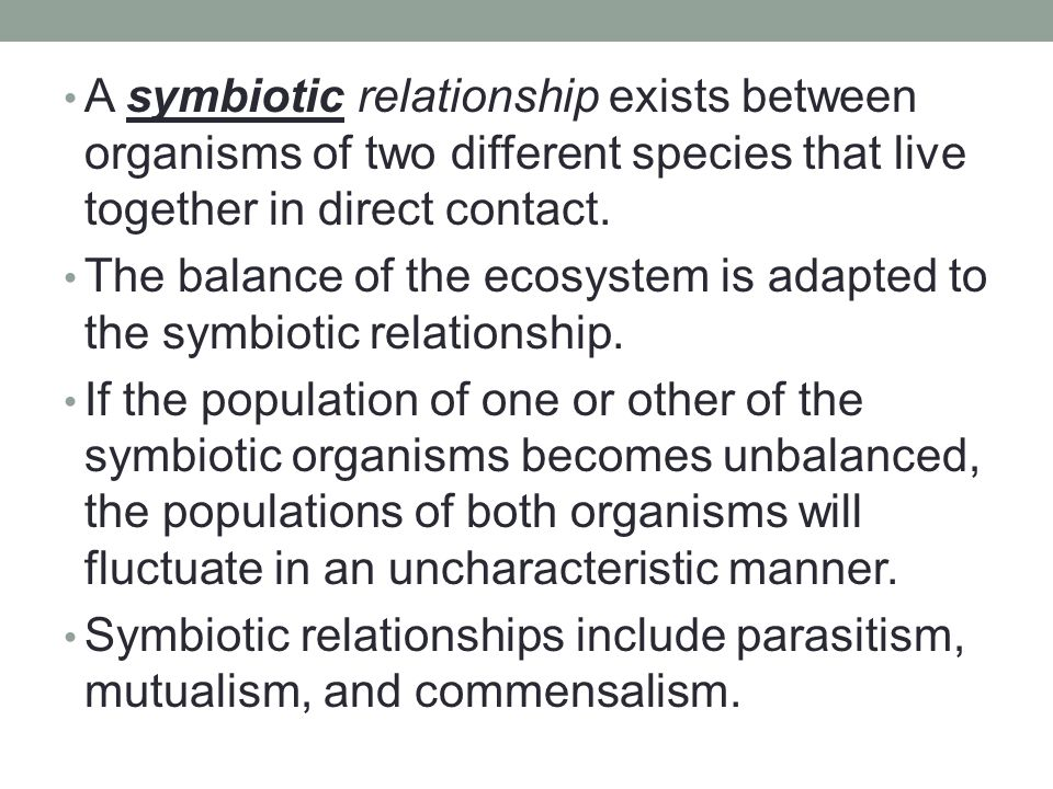 A symbiotic relationship exists between organisms of two different species that live together in direct contact.