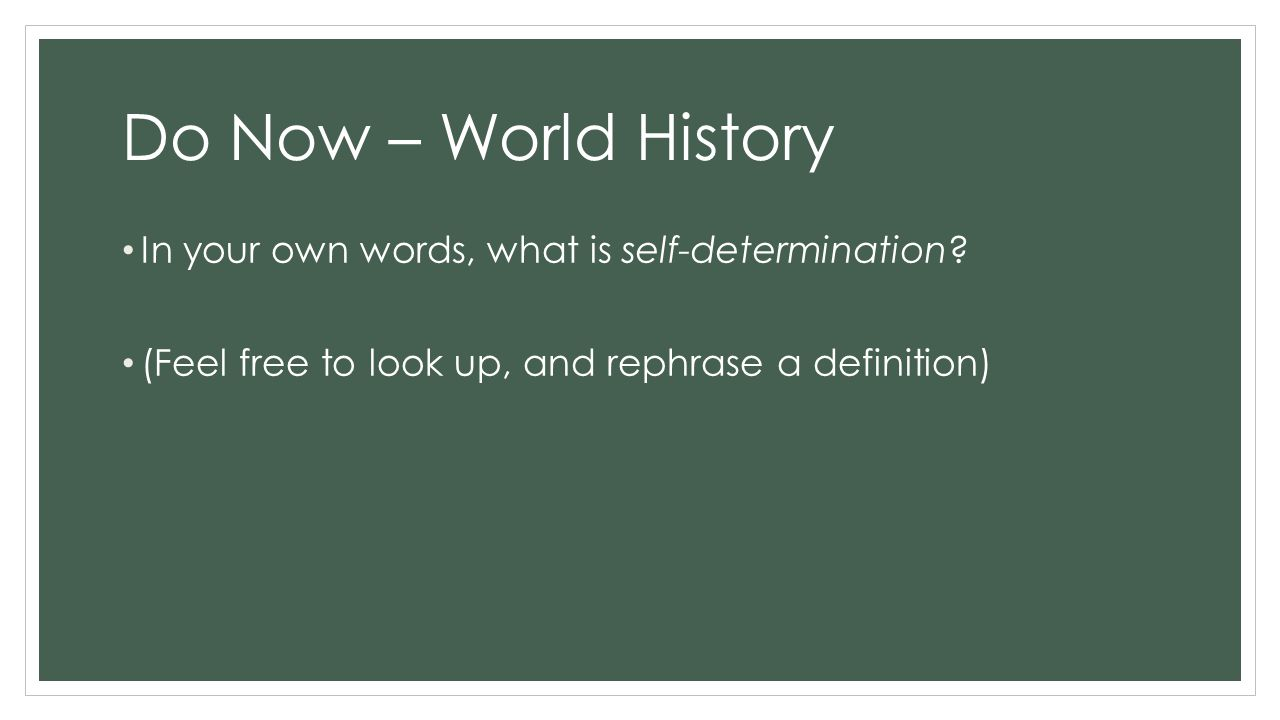 Do Now – World History In your own words, what is self-determination