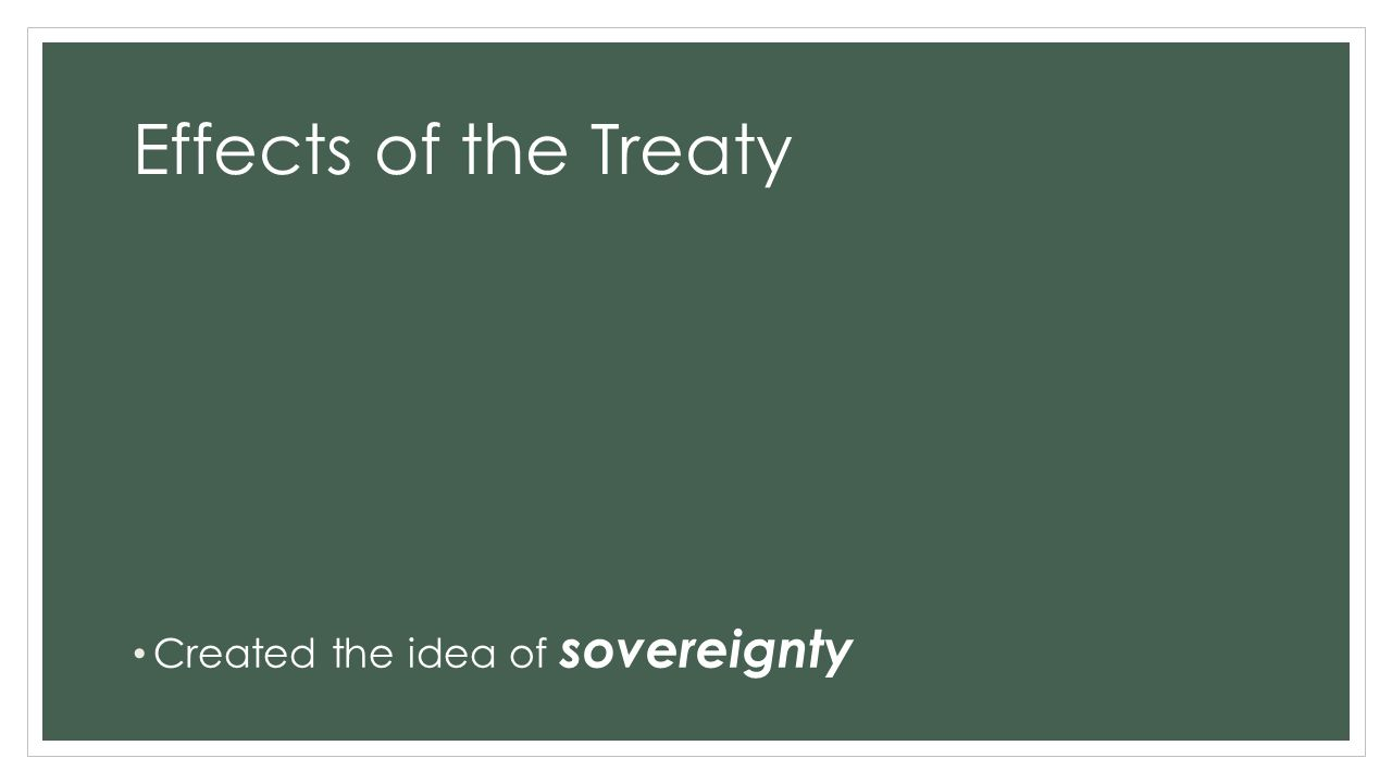Effects of the Treaty Created the idea of sovereignty