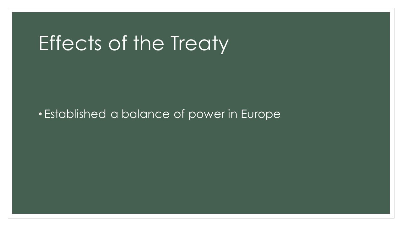 Effects of the Treaty Established a balance of power in Europe