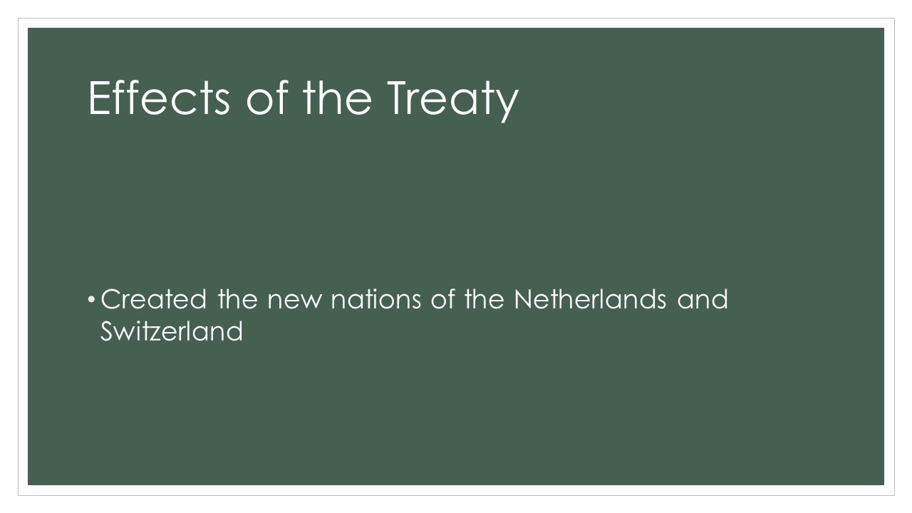 Effects of the Treaty Created the new nations of the Netherlands and Switzerland