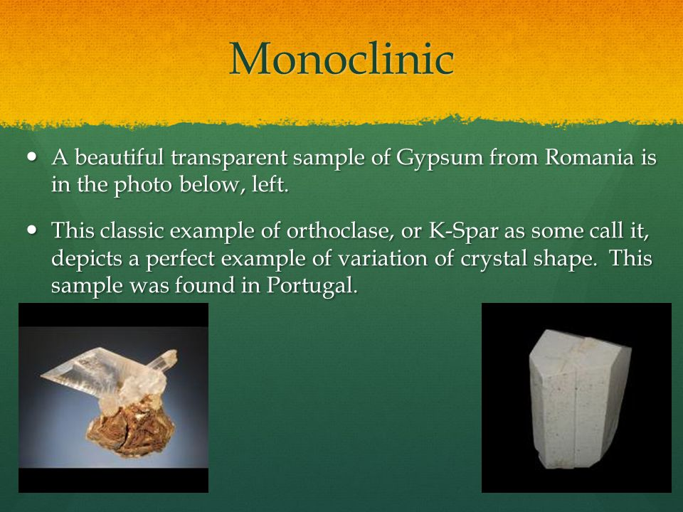 Monoclinic A beautiful transparent sample of Gypsum from Romania is in the photo below, left.