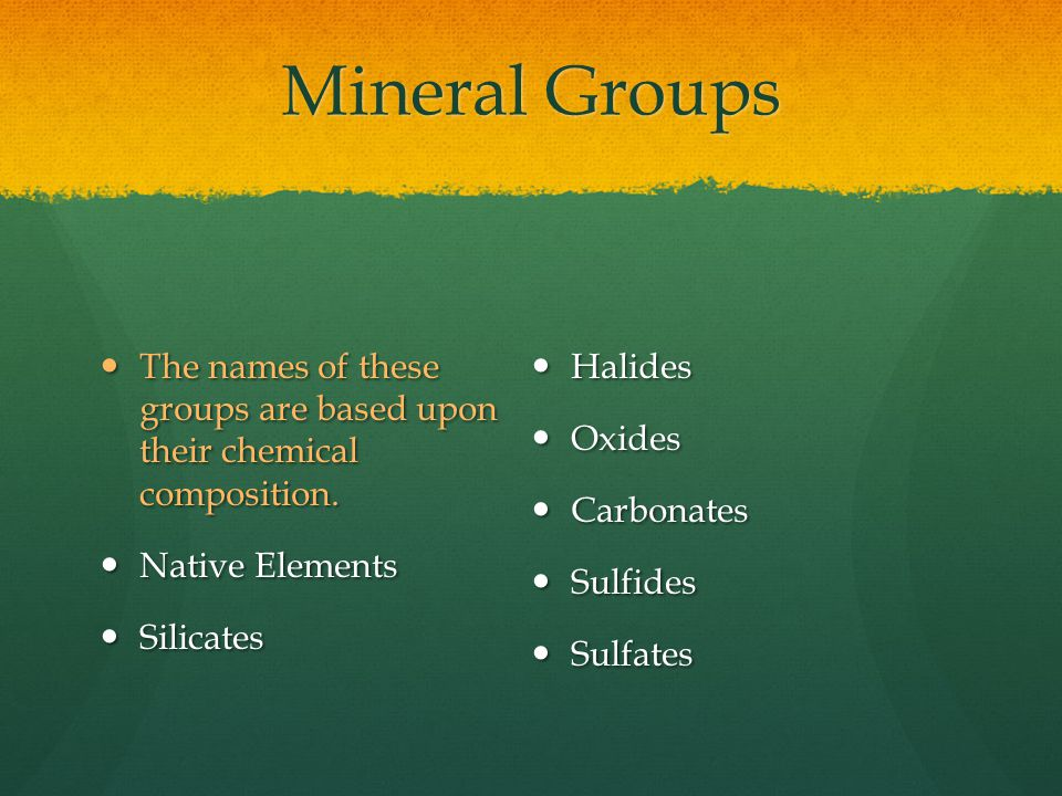 Mineral Groups The names of these groups are based upon their chemical composition. Halides. Oxides.