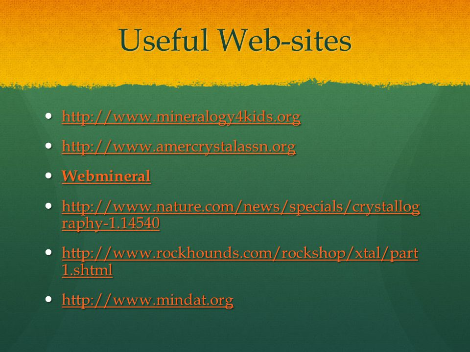 Useful Web-sites http://www.mineralogy4kids.org