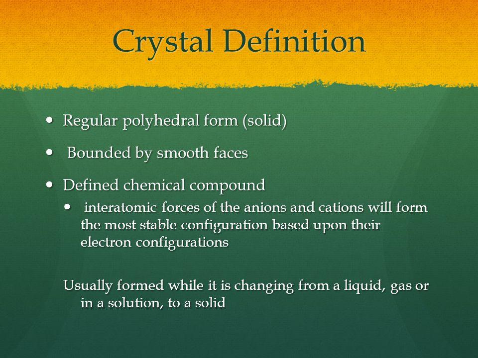 Crystal Definition Regular polyhedral form (solid)