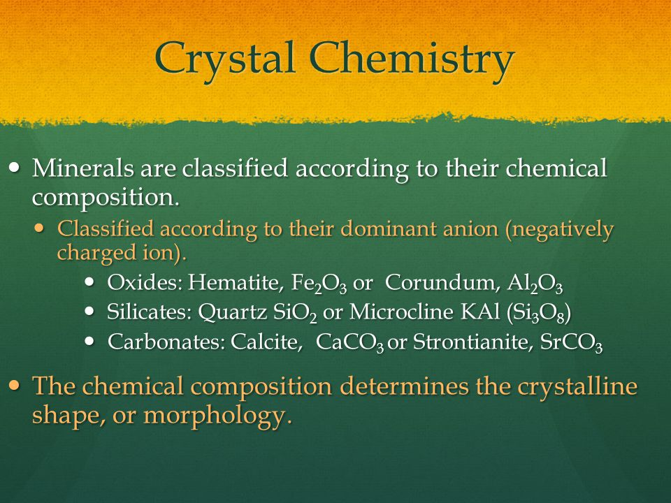 Crystal Chemistry Minerals are classified according to their chemical composition.