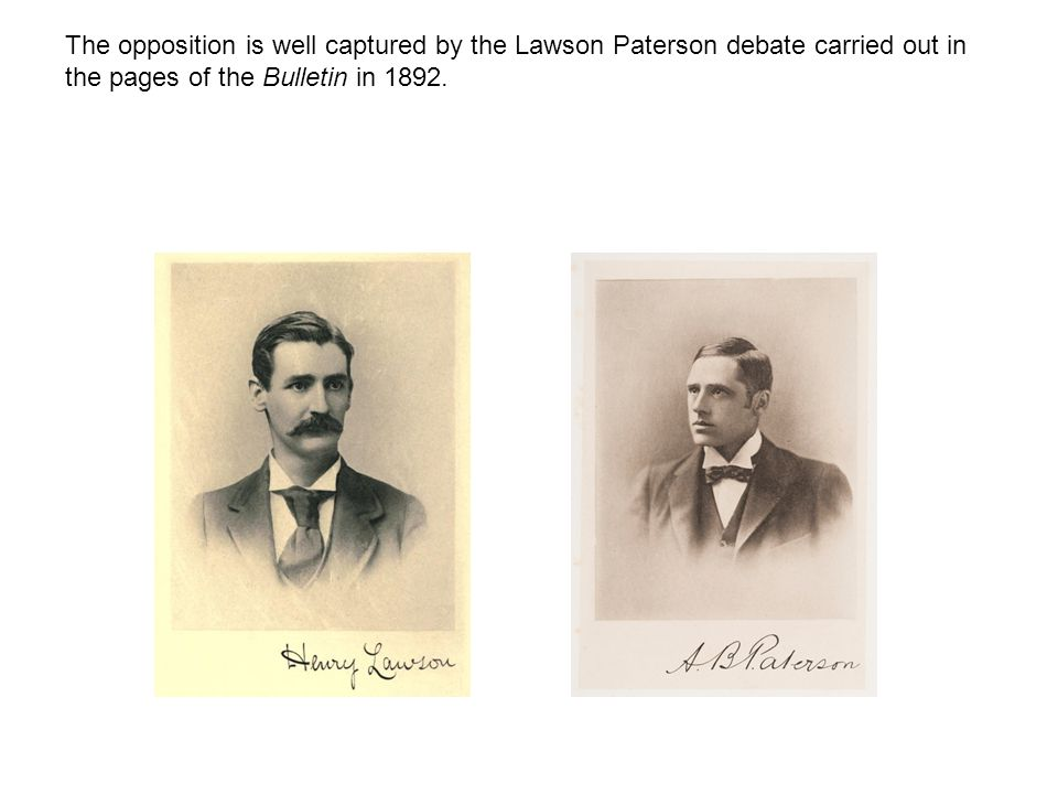 The opposition is well captured by the Lawson Paterson debate carried out in the pages of the Bulletin in 1892.