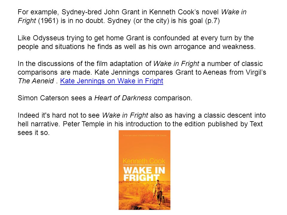 For example, Sydney-bred John Grant in Kenneth Cook's novel Wake in Fright (1961) is in no doubt. Sydney (or the city) is his goal (p.7)