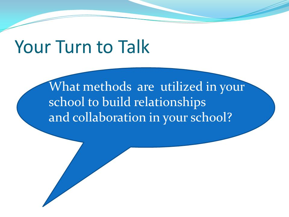 Your Turn to Talk What methods are utilized in your school to build relationships.