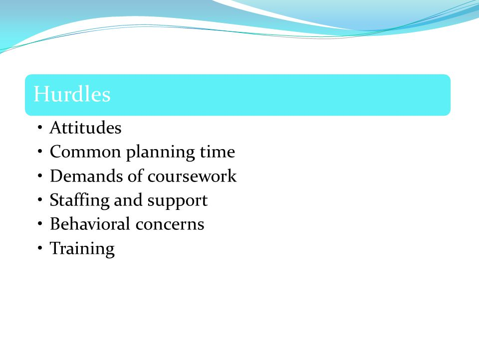 Hurdles Attitudes Common planning time Demands of coursework