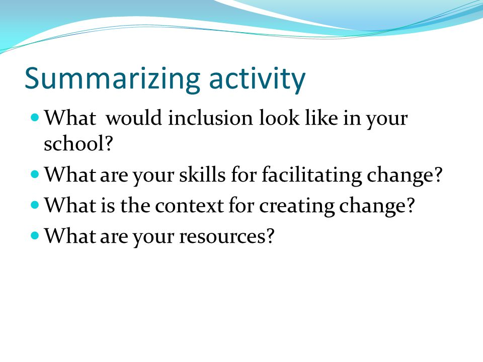 Summarizing activity What would inclusion look like in your school