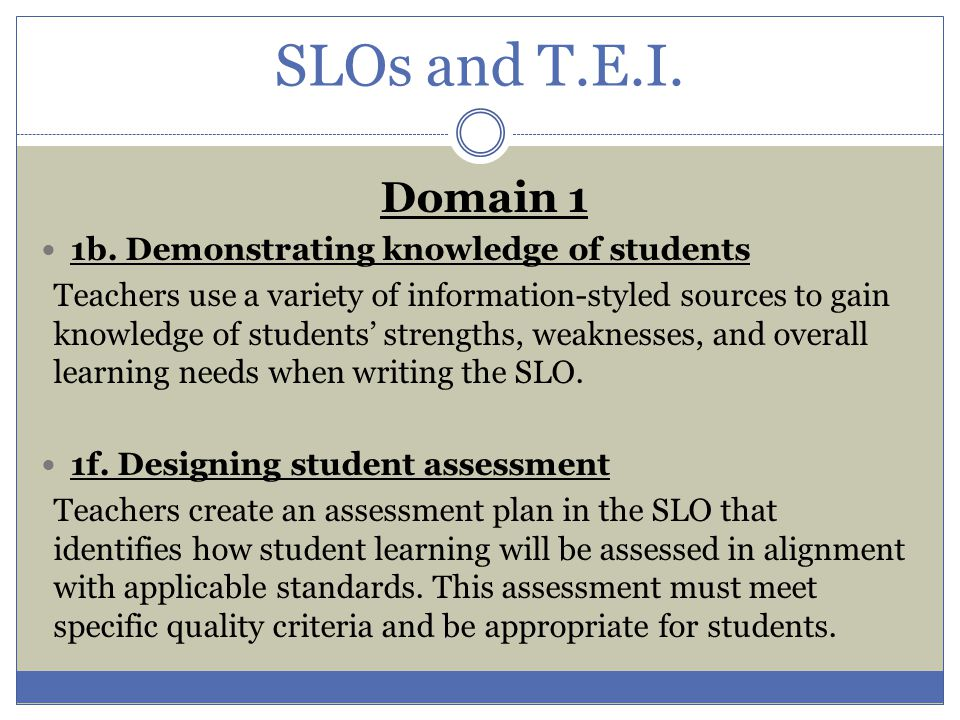 SLOs and T.E.I. Domain 1 1b. Demonstrating knowledge of students