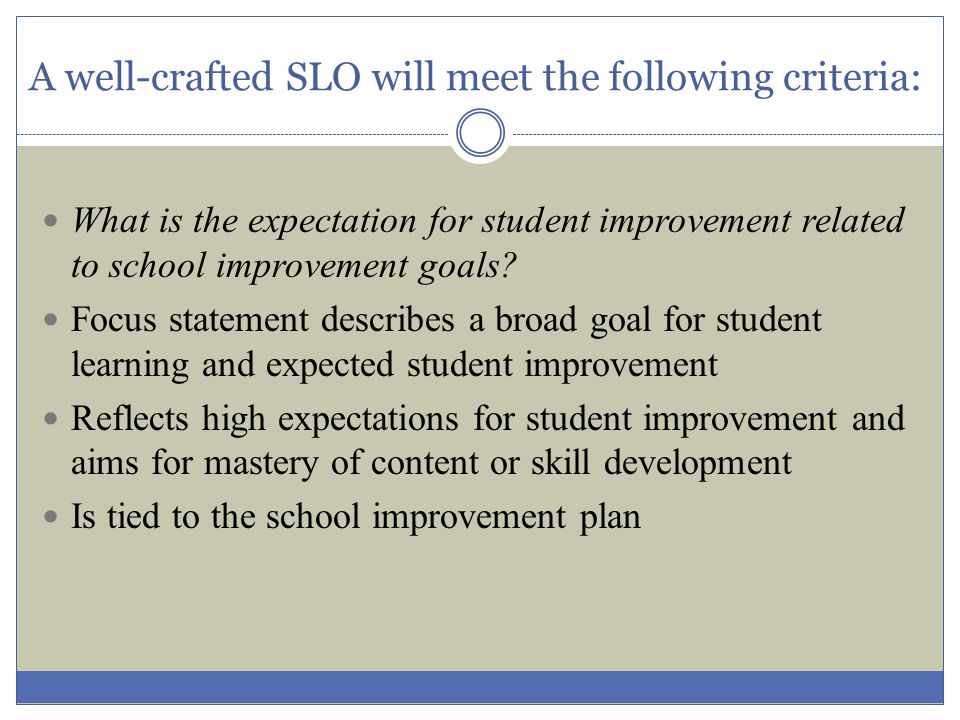 A well-crafted SLO will meet the following criteria: