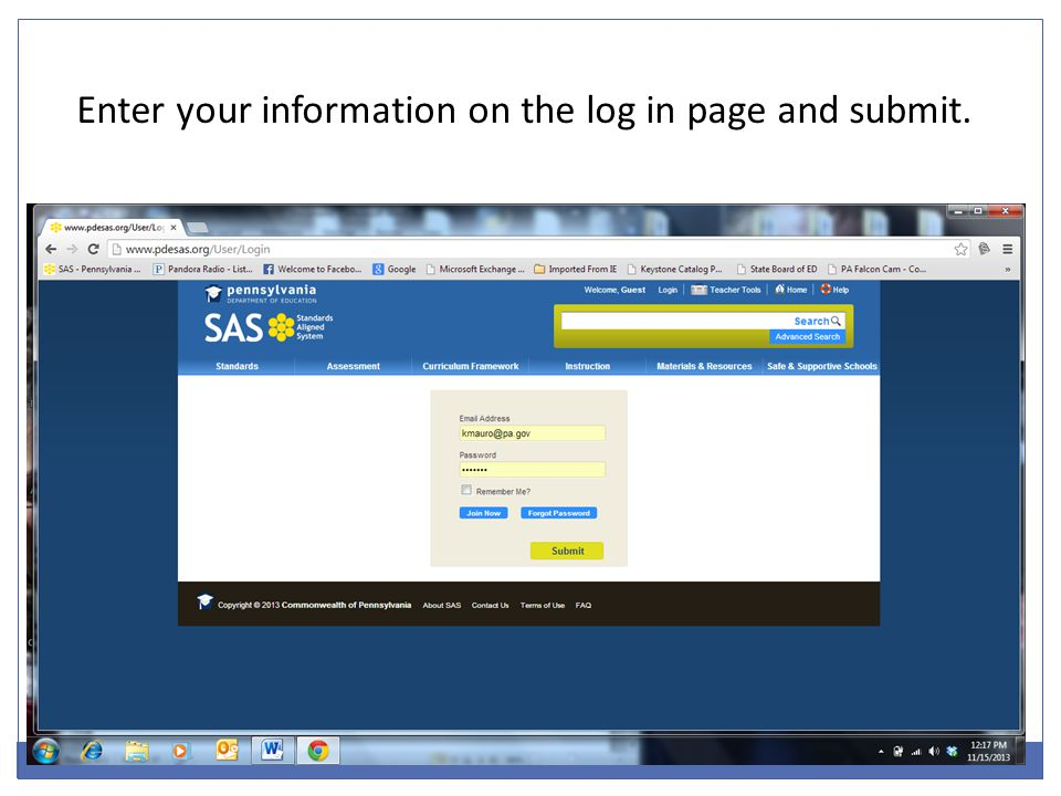 Enter your information on the log in page and submit.