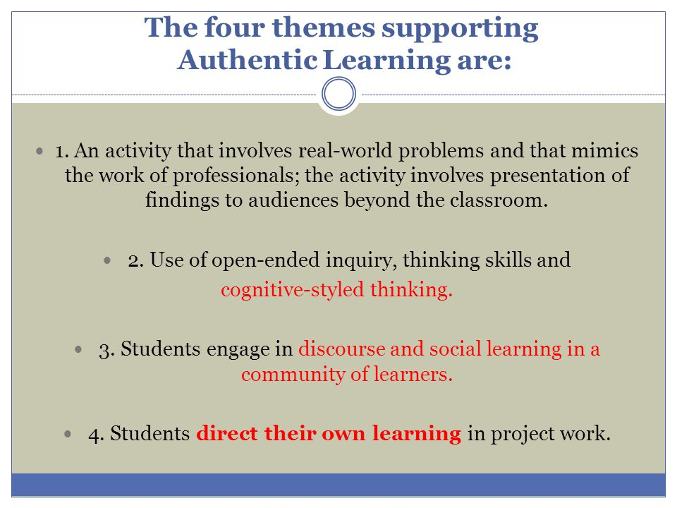 The four themes supporting Authentic Learning are: