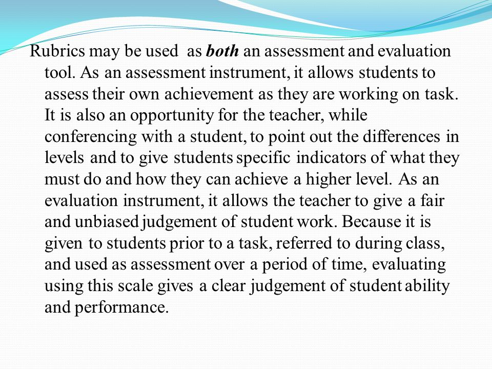 Rubrics may be used as both an assessment and evaluation tool