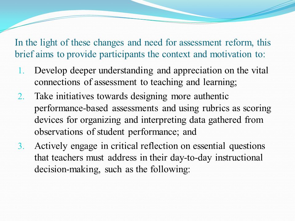 In the light of these changes and need for assessment reform, this brief aims to provide participants the context and motivation to: