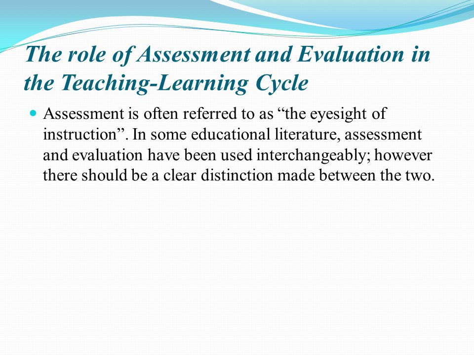 The role of Assessment and Evaluation in the Teaching-Learning Cycle