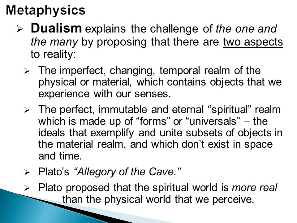 Metaphysics Dualism explains the challenge of the one and the many by proposing that there are two aspects to reality:
