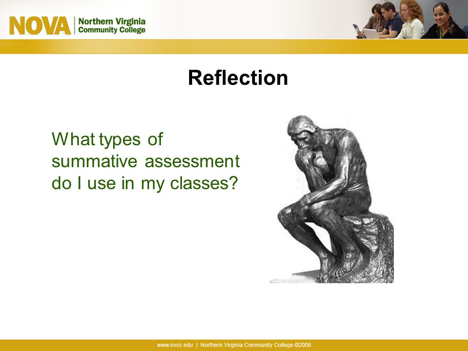 Reflection What types of summative assessment do I use in my classes