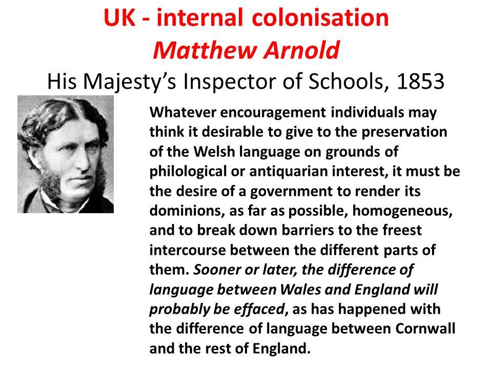 UK - internal colonisation Matthew Arnold His Majesty's Inspector of Schools, 1853