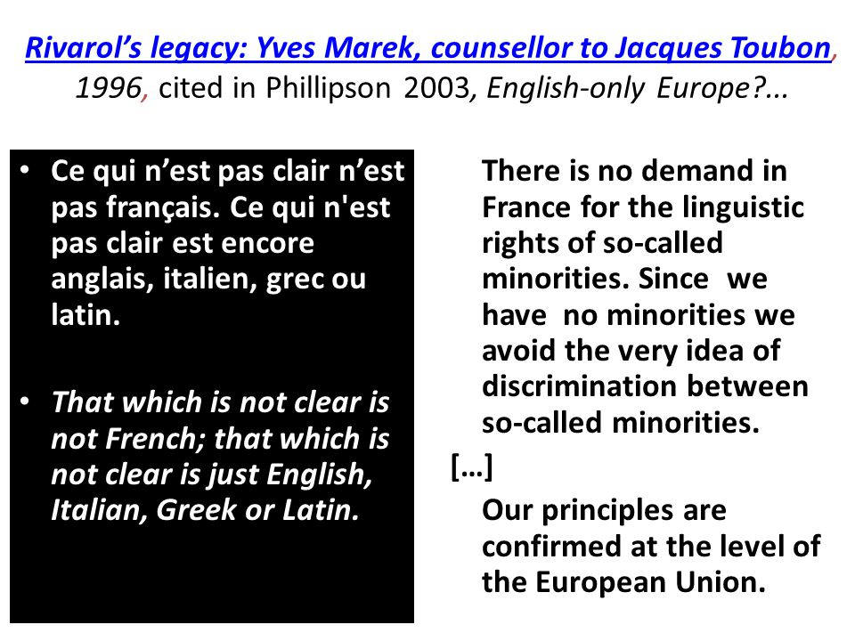 Rivarol's legacy: Yves Marek, counsellor to Jacques Toubon, 1996, cited in Phillipson 2003, English-only Europe ...