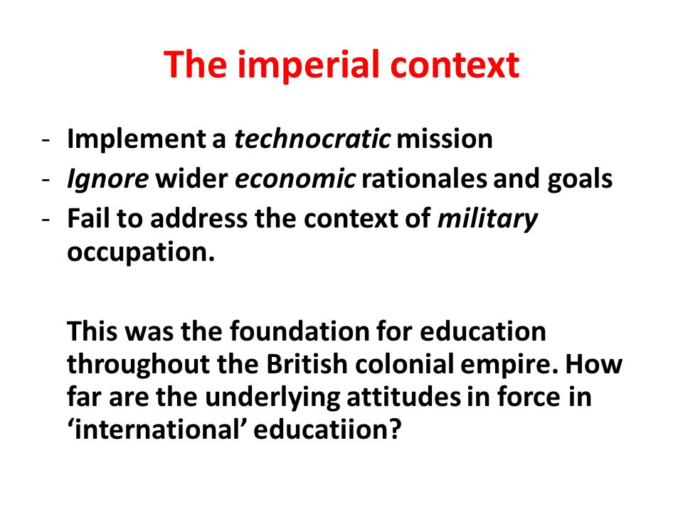 The imperial context Implement a technocratic mission