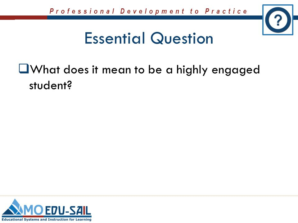 Essential Question What does it mean to be a highly engaged student