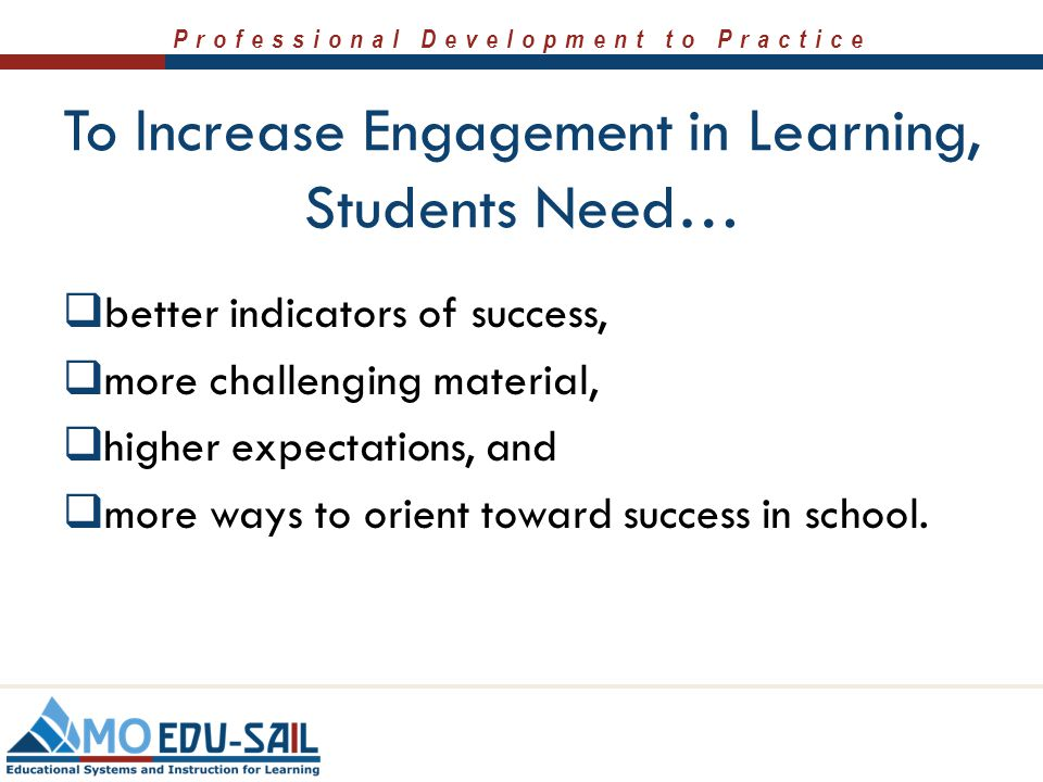 To Increase Engagement in Learning, Students Need…