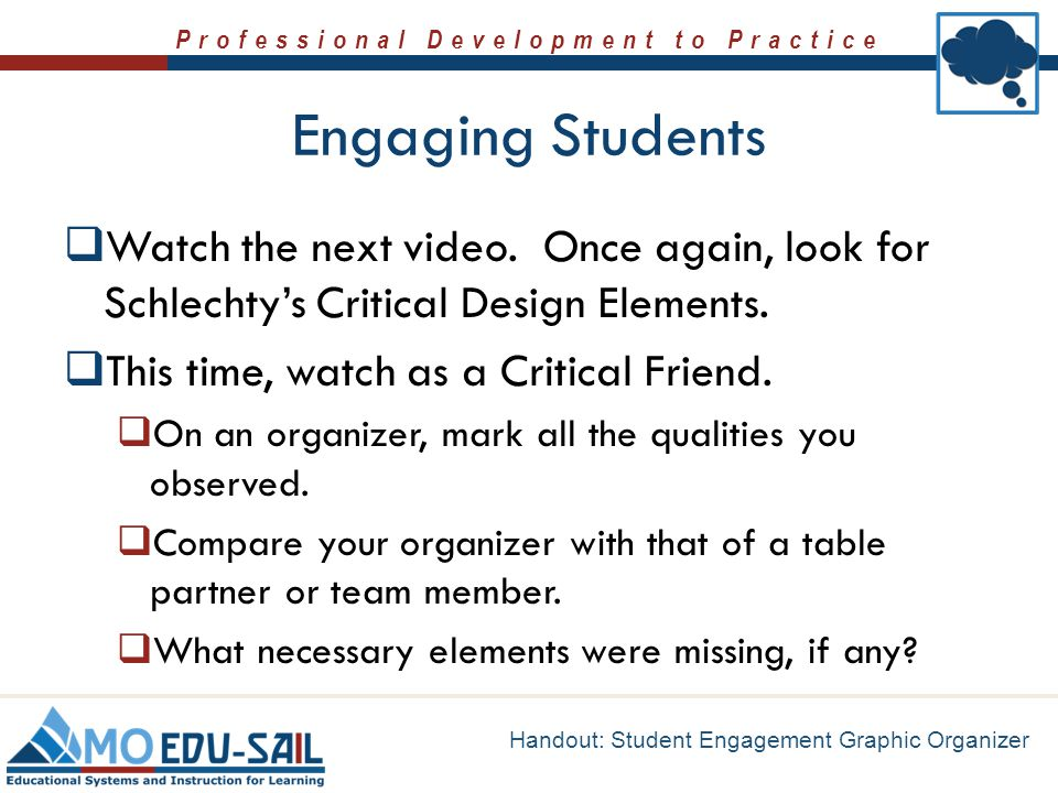 Engaging Students Watch the next video. Once again, look for Schlechty's Critical Design Elements.