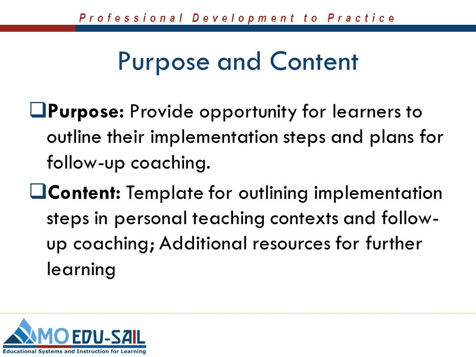 Purpose and Content Purpose: Provide opportunity for learners to outline their implementation steps and plans for follow-up coaching.