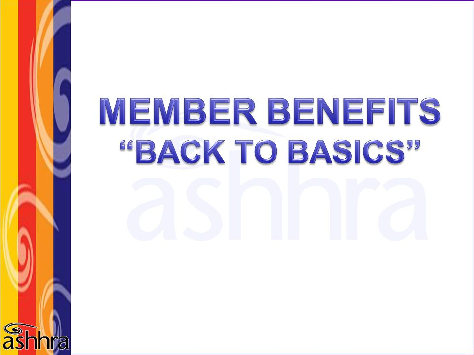 MEMBER BENEFITS BACK TO BASICS