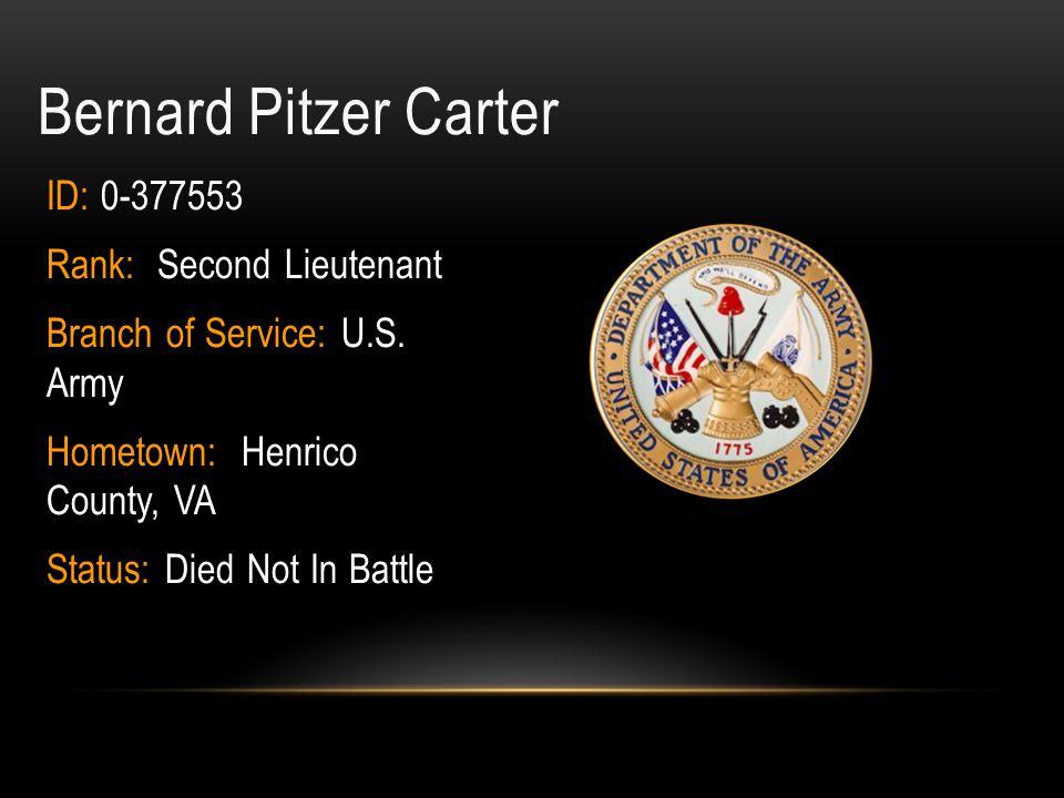 Bernard Pitzer Carter ID: 0-377553 Rank: Second Lieutenant