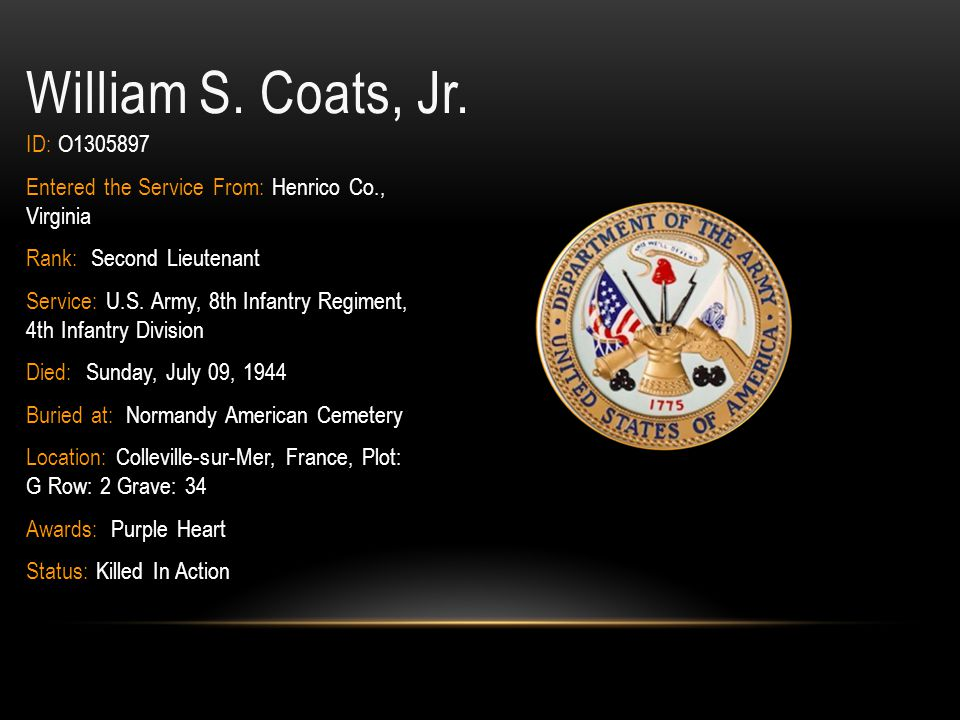 William S. Coats, Jr. ID: O1305897. Entered the Service From: Henrico Co., Virginia. Rank: Second Lieutenant.